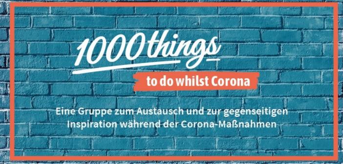 1000things to do whilst Corona – Daily Update Corona